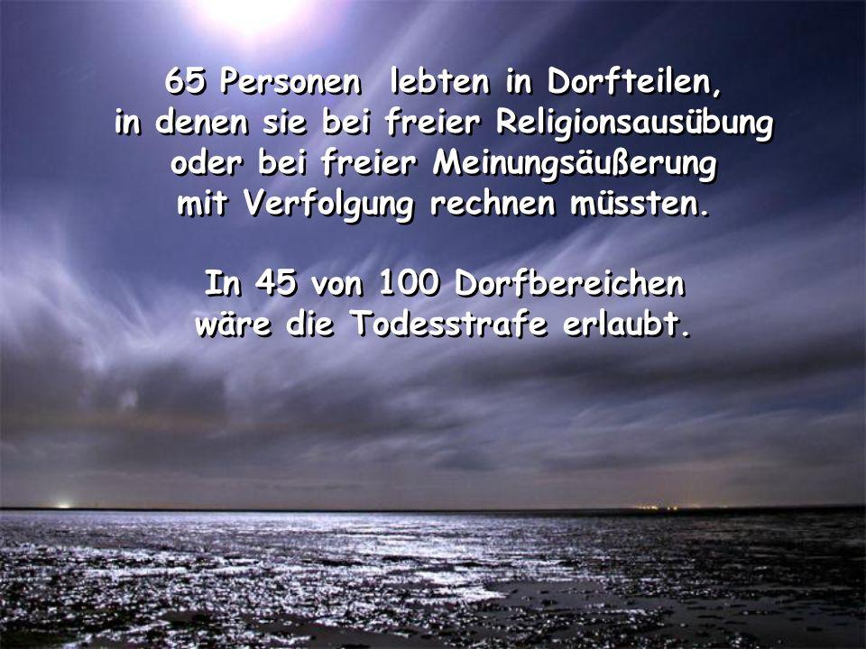 65 Personen lebten in Dorfteilen, in denen sie bei freier Religionsausübung oder bei freier Meinungsäußerung mit Verfolgung rechnen müssten.
