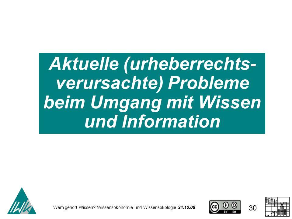 Aktuelle (urheberrechts-verursachte) Probleme beim Umgang mit Wissen und Information