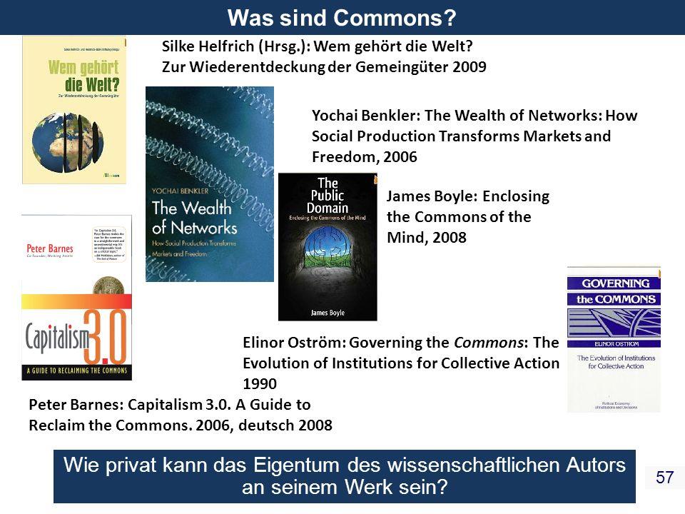 Was sind Commons Silke Helfrich (Hrsg.): Wem gehört die Welt Zur Wiederentdeckung der Gemeingüter 2009.