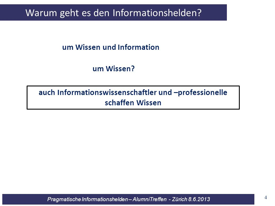 Warum geht es den Informationshelden