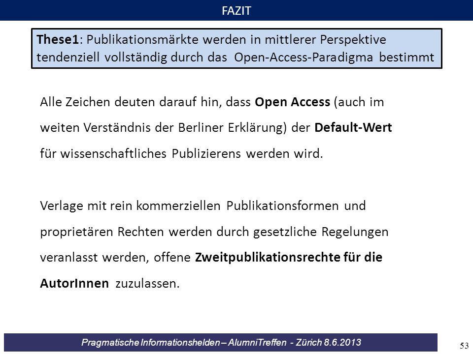 FAZIT These1: Publikationsmärkte werden in mittlerer Perspektive tendenziell vollständig durch das Open-Access-Paradigma bestimmt.