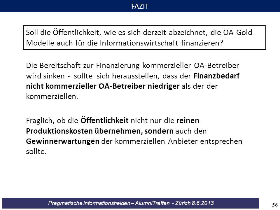 FAZIT Soll die Öffentlichkeit, wie es sich derzeit abzeichnet, die OA-Gold-Modelle auch für die Informationswirtschaft finanzieren