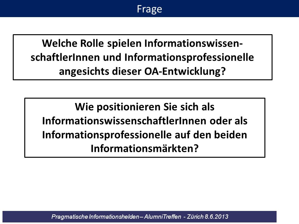 Frage Welche Rolle spielen Informationswissen-schaftlerInnen und Informationsprofessionelle angesichts dieser OA-Entwicklung