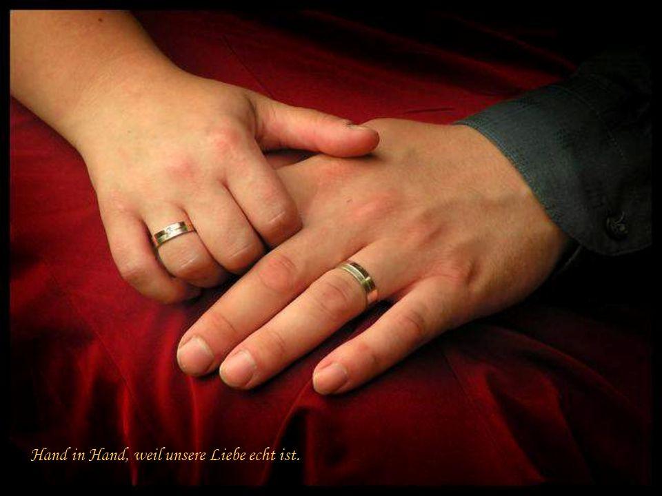 Hand in Hand, weil unsere Liebe echt ist.