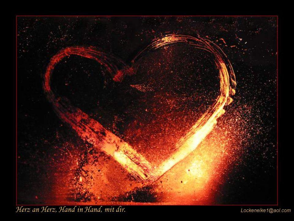 Herz an Herz, Hand in Hand, mit dir.