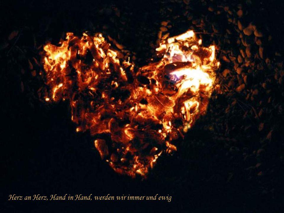 Herz an Herz, Hand in Hand, werden wir immer und ewig