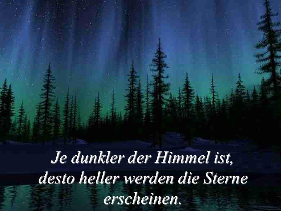 Je dunkler der Himmel ist, desto heller werden die Sterne erscheinen.