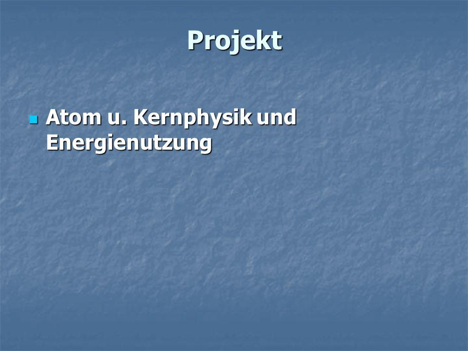 Projekt Atom u. Kernphysik und Energienutzung