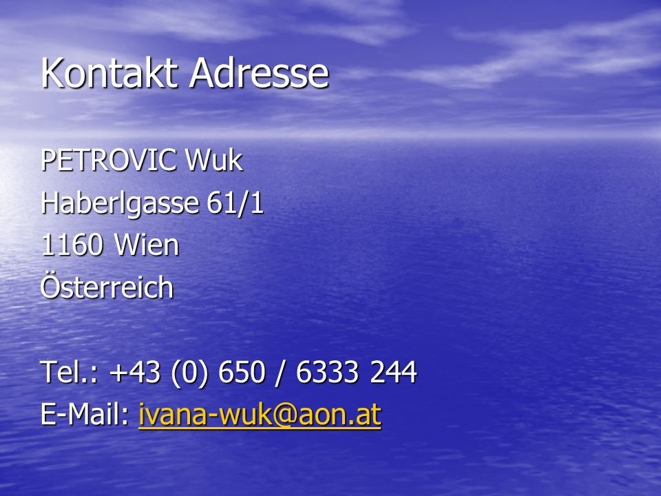 Kontakt Adresse PETROVIC Wuk Haberlgasse 61/1 1160 Wien Österreich