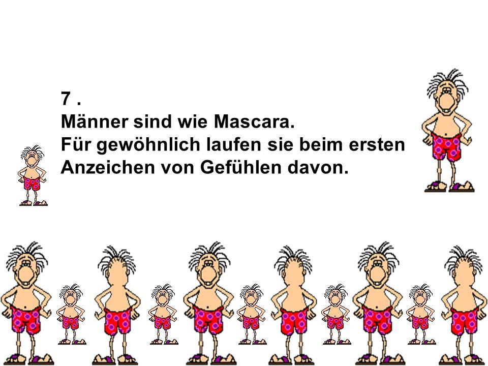 7. Männer sind wie Mascara