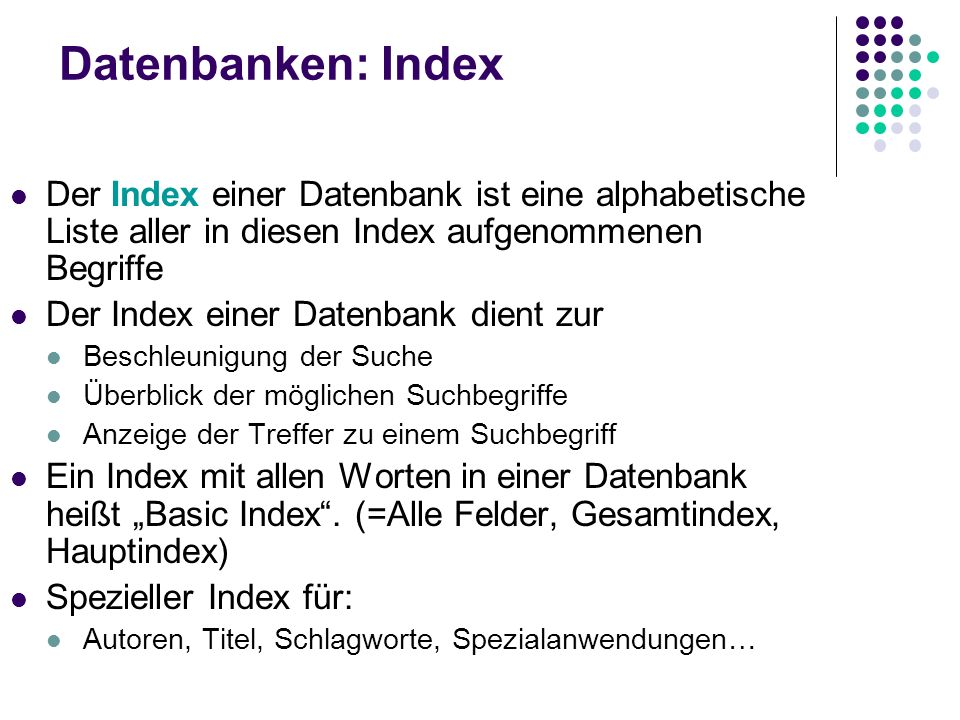 Datenbanken: Index Der Index einer Datenbank ist eine alphabetische Liste aller in diesen Index aufgenommenen Begriffe.