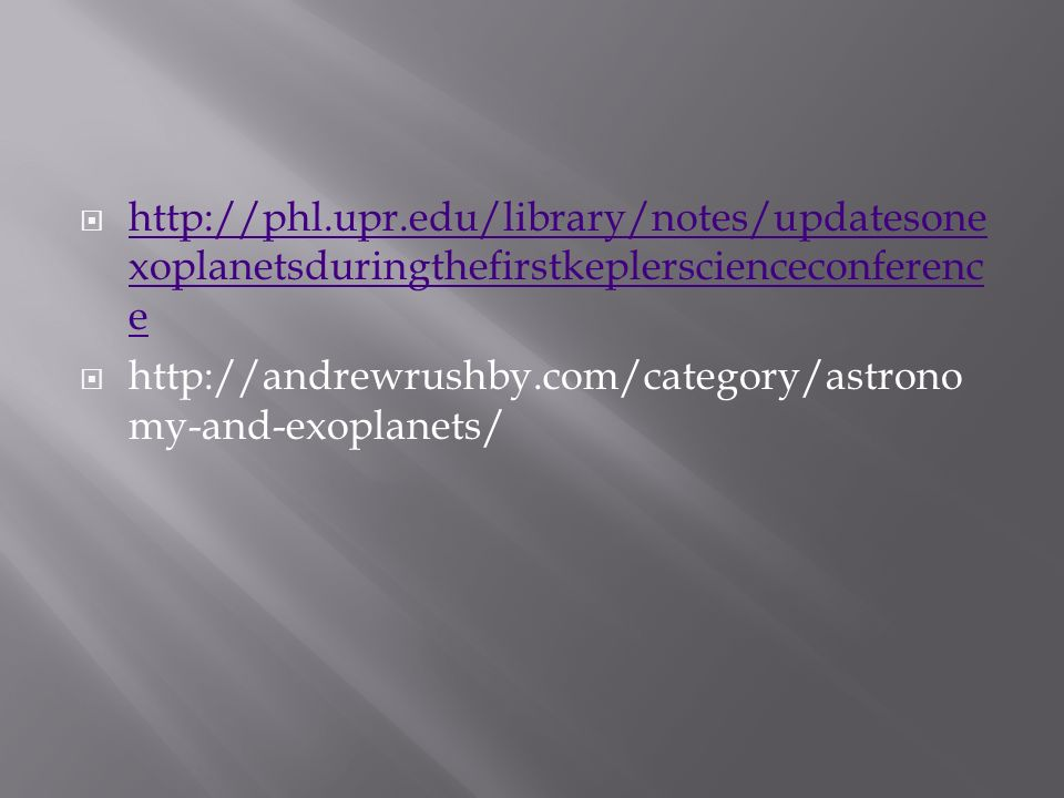 http://phl.upr.edu/library/notes/updatesonexoplanetsduringthefirstkeplerscienceconference http://andrewrushby.com/category/astronomy-and-exoplanets/