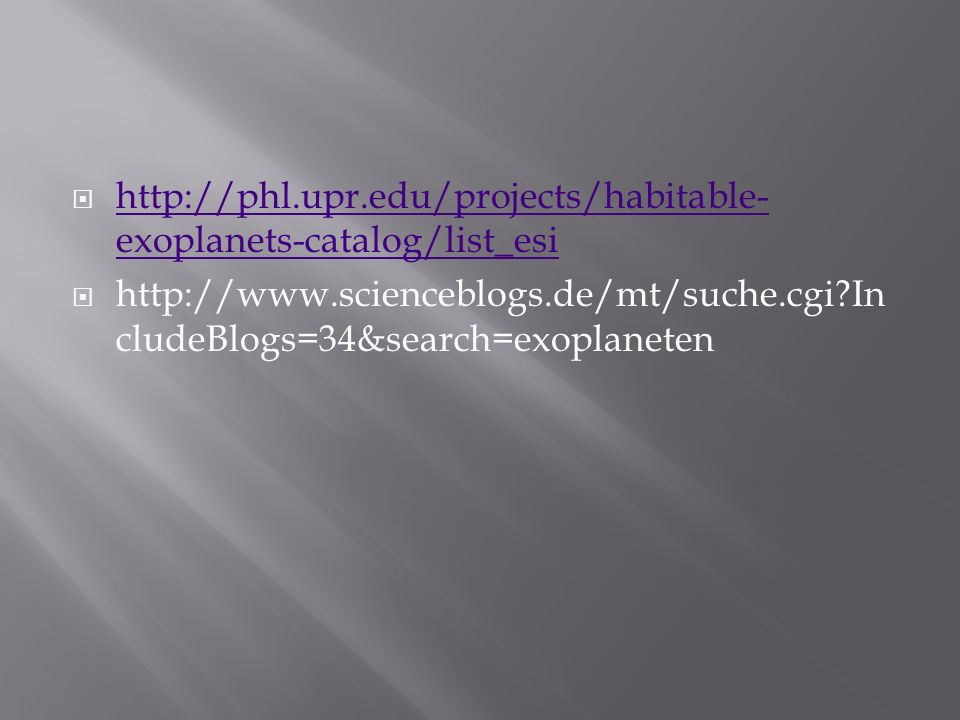 http://phl.upr.edu/projects/habitable-exoplanets-catalog/list_esi http://www.scienceblogs.de/mt/suche.cgi IncludeBlogs=34&search=exoplaneten.