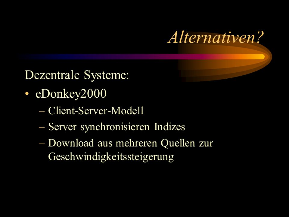 Alternativen Dezentrale Systeme: eDonkey2000 Client-Server-Modell