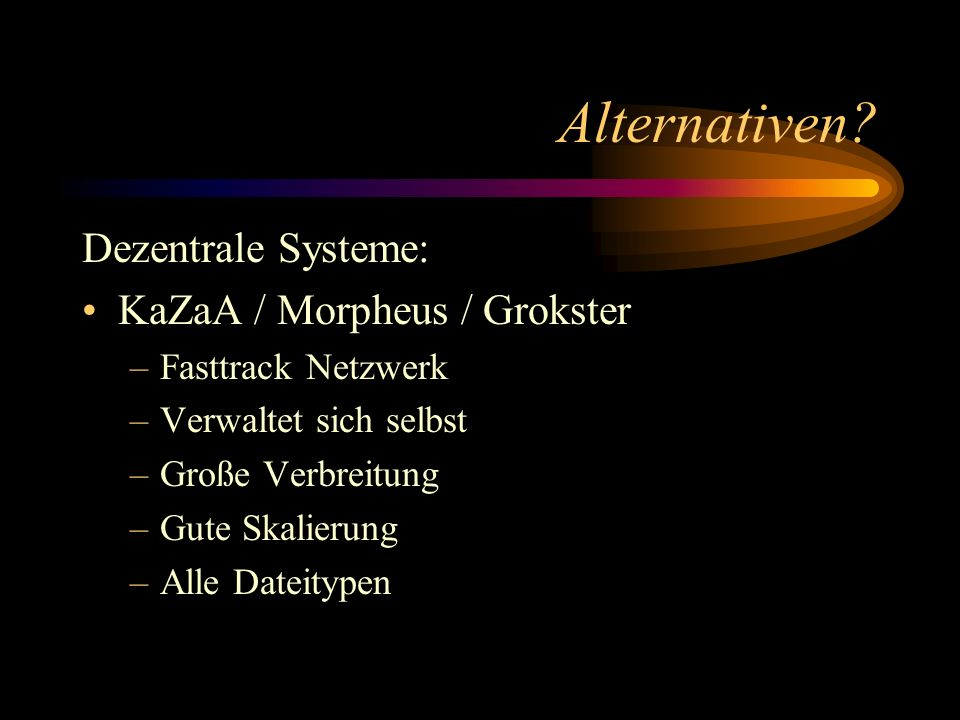 Alternativen Dezentrale Systeme: KaZaA / Morpheus / Grokster