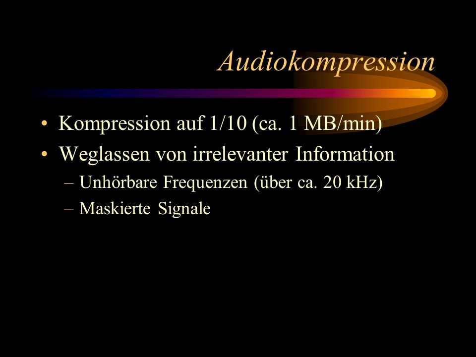 Audiokompression Kompression auf 1/10 (ca. 1 MB/min)