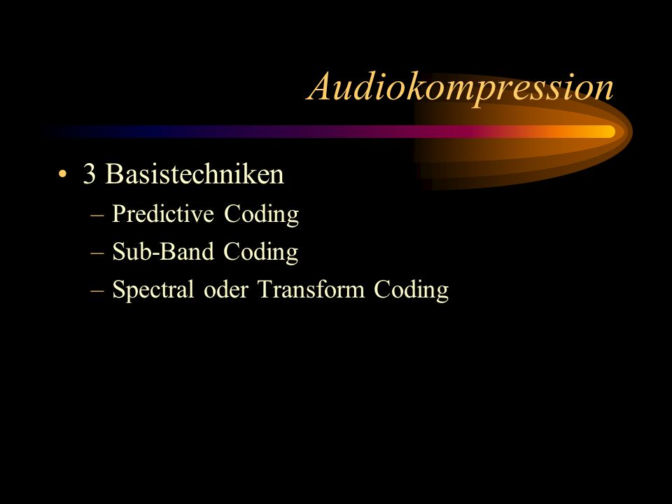 Audiokompression 3 Basistechniken Predictive Coding Sub-Band Coding