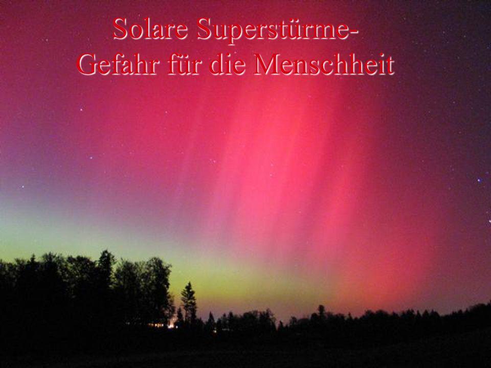 Solare Superstürme- Gefahr für die Menschheit