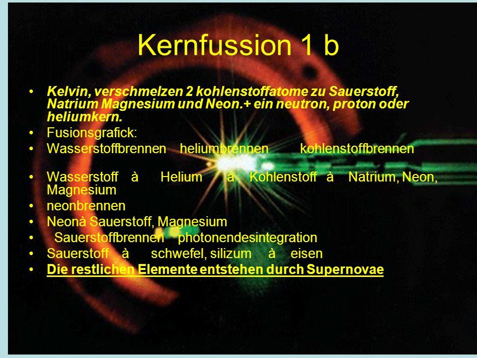 Kernfussion 1 b Kelvin, verschmelzen 2 kohlenstoffatome zu Sauerstoff, Natrium Magnesium und Neon.+ ein neutron, proton oder heliumkern.