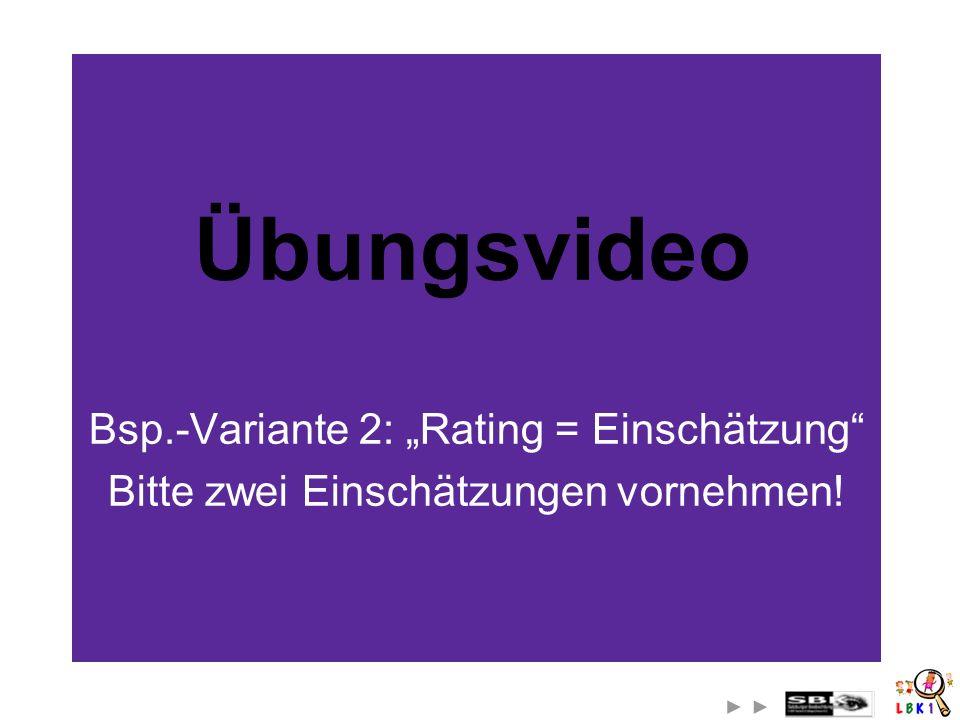 """Übungsvideo Bsp.-Variante 2: """"Rating = Einschätzung"""