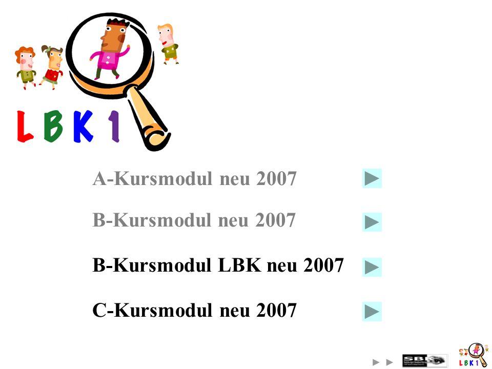 A-Kursmodul neu 2007 B-Kursmodul neu 2007 B-Kursmodul LBK neu 2007