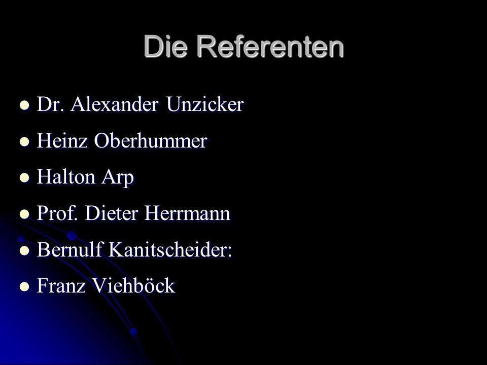 Die Referenten Dr. Alexander Unzicker Heinz Oberhummer Halton Arp