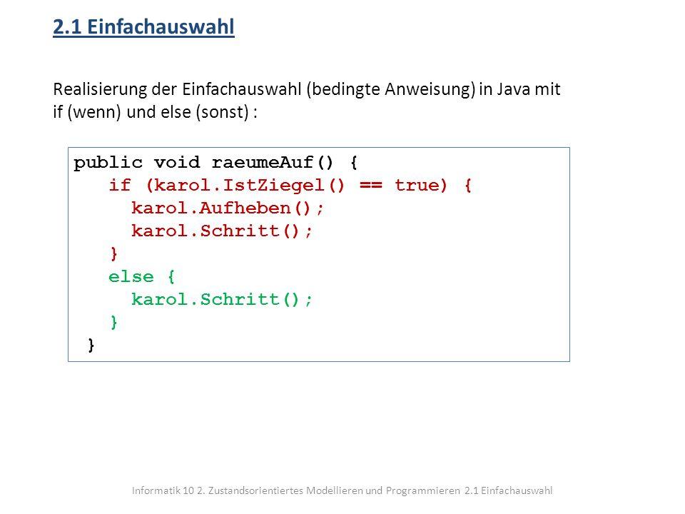 2.1 Einfachauswahl Realisierung der Einfachauswahl (bedingte Anweisung) in Java mit if (wenn) und else (sonst) :