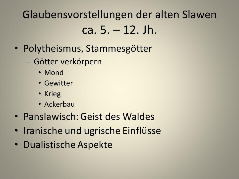 Glaubensvorstellungen der alten Slawen ca. 5. – 12. Jh.