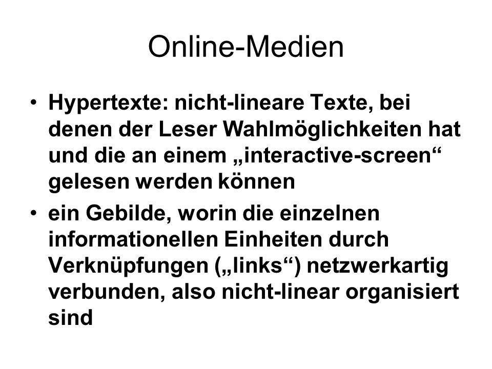 """Online-Medien Hypertexte: nicht-lineare Texte, bei denen der Leser Wahlmöglichkeiten hat und die an einem """"interactive-screen gelesen werden können."""