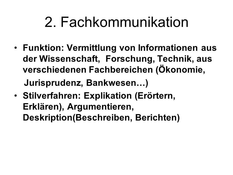 2. Fachkommunikation Funktion: Vermittlung von Informationen aus der Wissenschaft, Forschung, Technik, aus verschiedenen Fachbereichen (Ökonomie,
