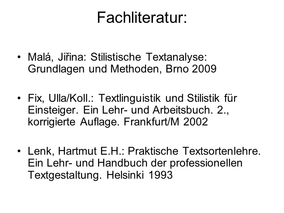 Fachliteratur: Malá, Jiřina: Stilistische Textanalyse: Grundlagen und Methoden, Brno 2009.