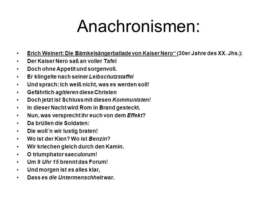 Anachronismen: Erich Weinert: Die Bämkelsängerballade von Kaiser Nero (30er Jahre des XX. Jhs.): Der Kaiser Nero saß an voller Tafel.