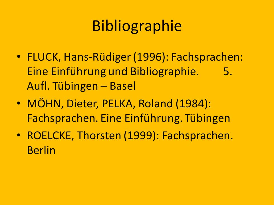Bibliographie FLUCK, Hans-Rüdiger (1996): Fachsprachen: Eine Einführung und Bibliographie. 5. Aufl. Tübingen – Basel.