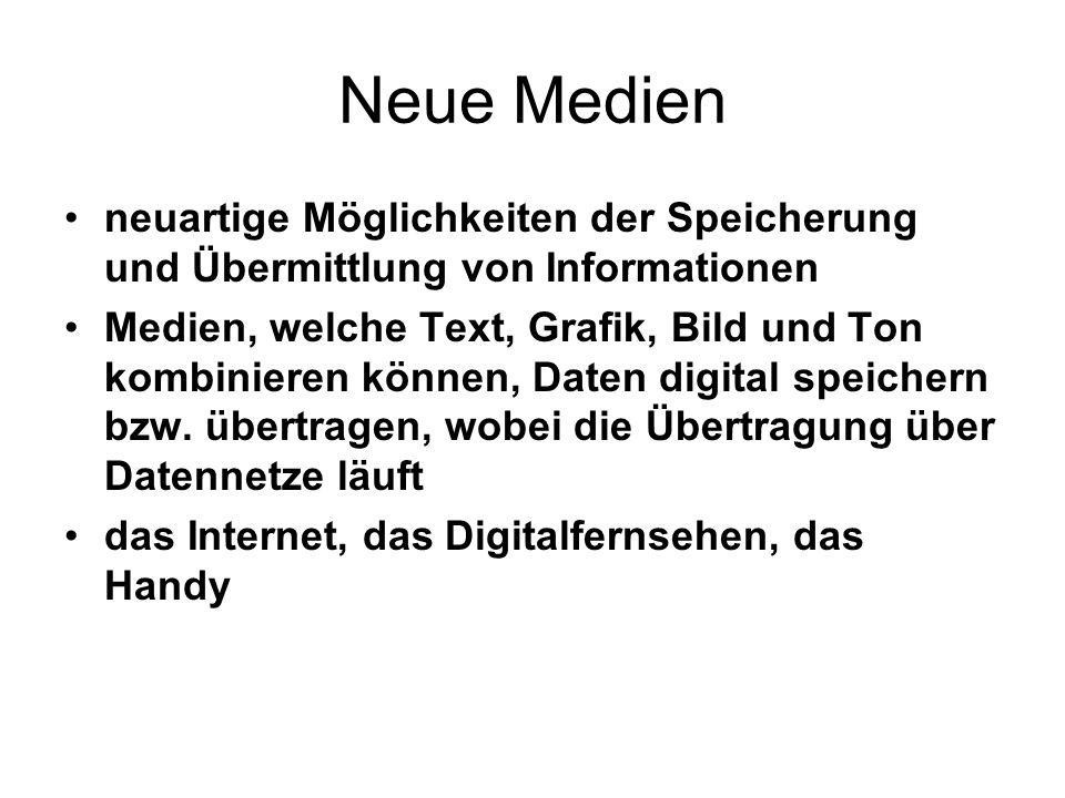 Neue Medien neuartige Möglichkeiten der Speicherung und Übermittlung von Informationen.