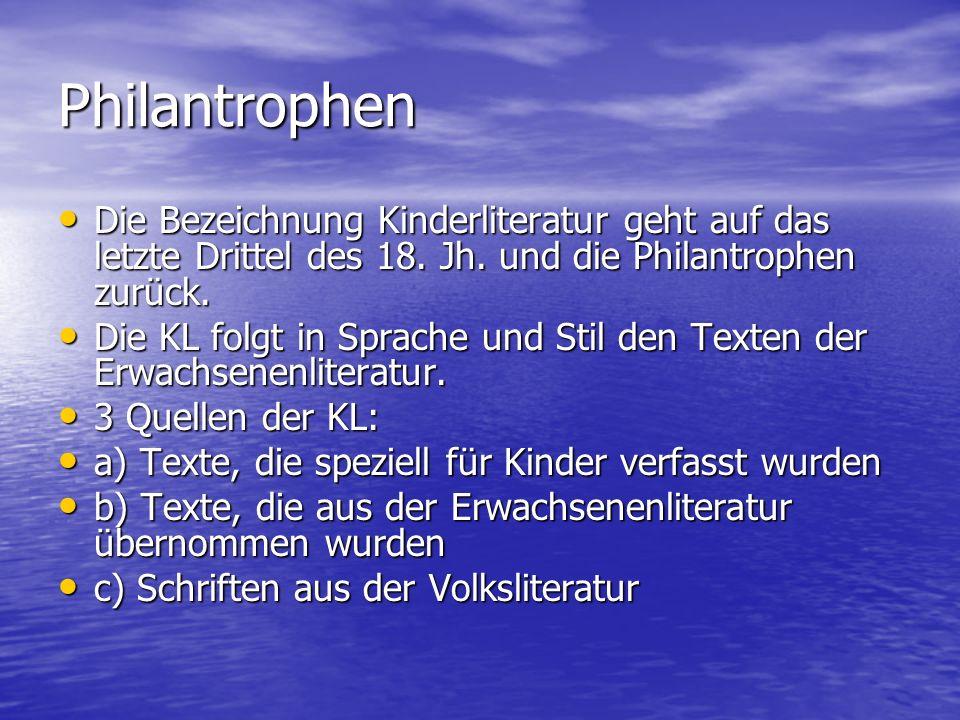 Philantrophen Die Bezeichnung Kinderliteratur geht auf das letzte Drittel des 18. Jh. und die Philantrophen zurück.