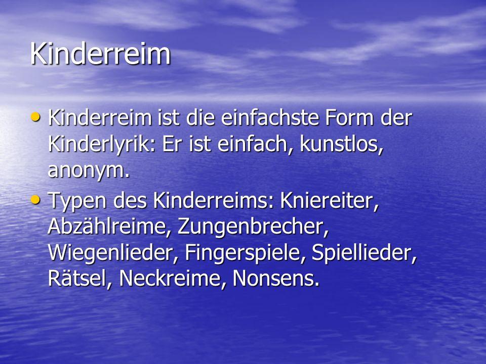 Kinderreim Kinderreim ist die einfachste Form der Kinderlyrik: Er ist einfach, kunstlos, anonym.