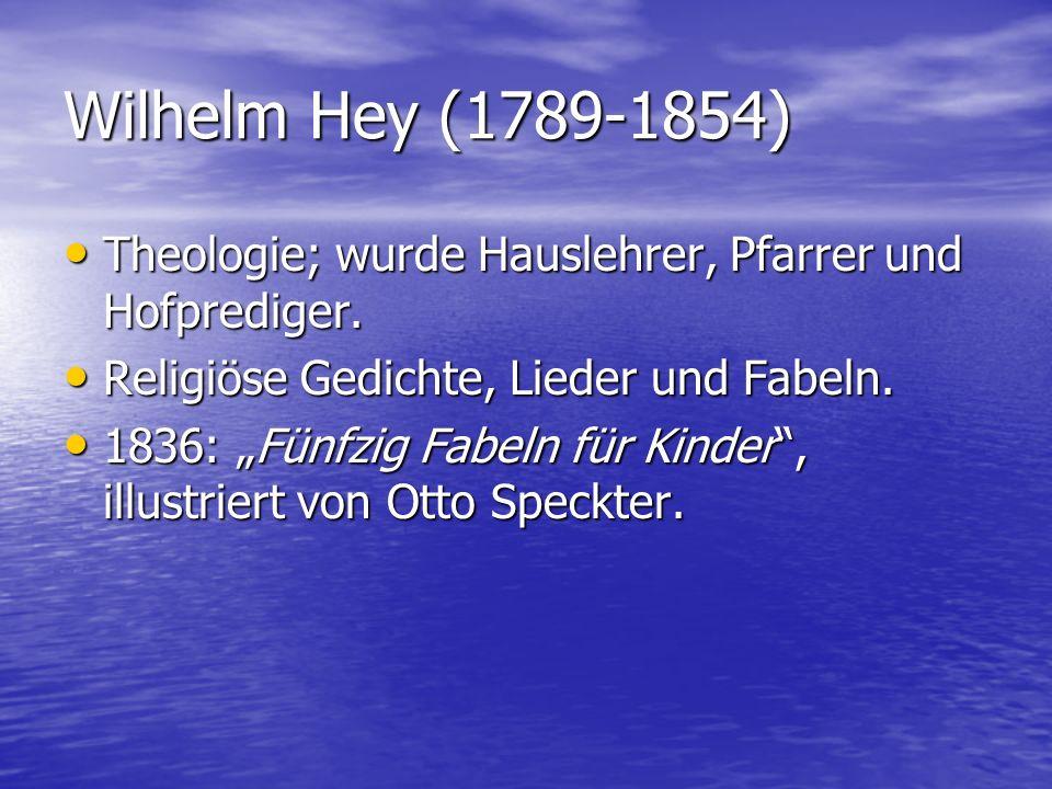 Wilhelm Hey (1789-1854) Theologie; wurde Hauslehrer, Pfarrer und Hofprediger. Religiöse Gedichte, Lieder und Fabeln.