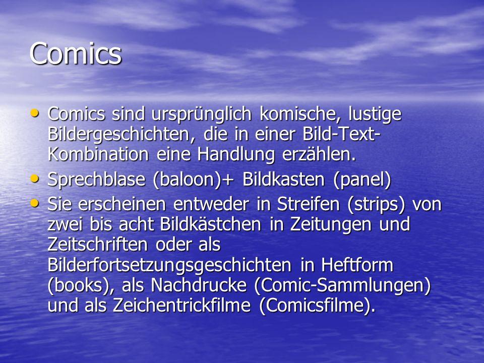Comics Comics sind ursprünglich komische, lustige Bildergeschichten, die in einer Bild-Text-Kombination eine Handlung erzählen.