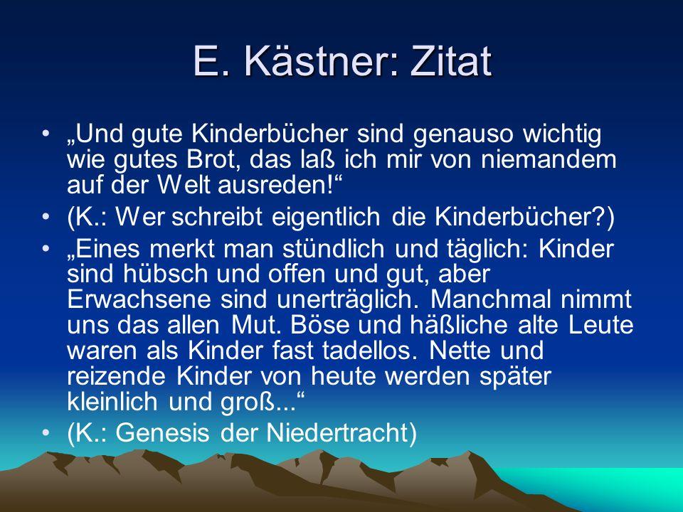 """E. Kästner: Zitat """"Und gute Kinderbücher sind genauso wichtig wie gutes Brot, das laß ich mir von niemandem auf der Welt ausreden!"""