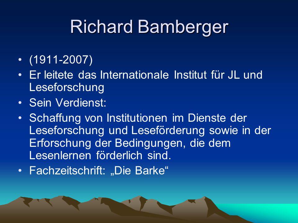 Richard Bamberger (1911-2007) Er leitete das Internationale Institut für JL und Leseforschung. Sein Verdienst: