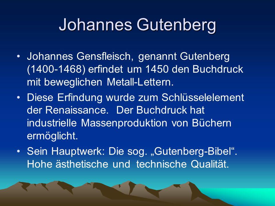 Johannes Gutenberg Johannes Gensfleisch, genannt Gutenberg (1400-1468) erfindet um 1450 den Buchdruck mit beweglichen Metall-Lettern.
