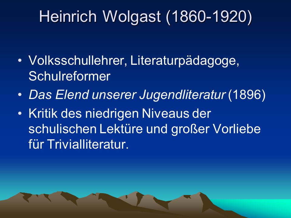 Heinrich Wolgast (1860-1920) Volksschullehrer, Literaturpädagoge, Schulreformer. Das Elend unserer Jugendliteratur (1896)