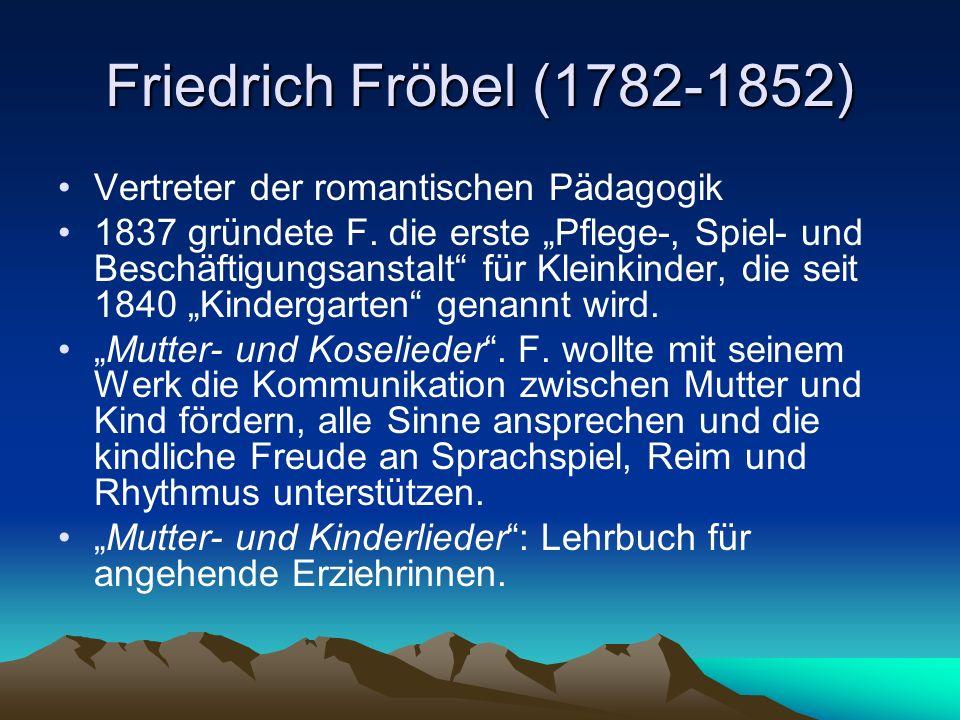 Friedrich Fröbel (1782-1852) Vertreter der romantischen Pädagogik