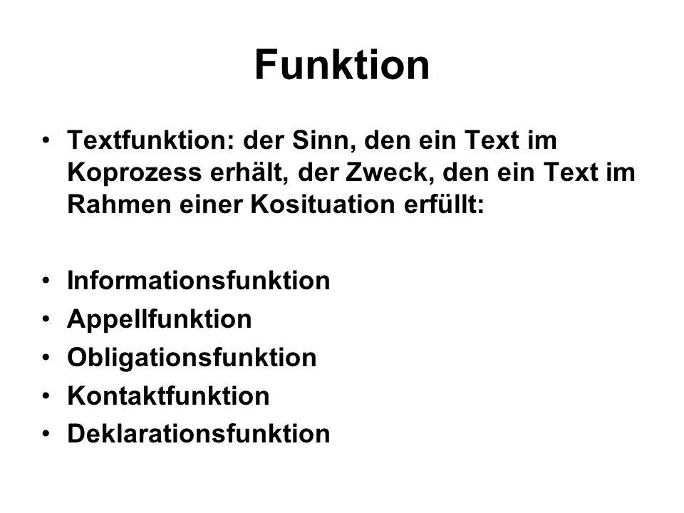 Funktion Textfunktion: der Sinn, den ein Text im Koprozess erhält, der Zweck, den ein Text im Rahmen einer Kosituation erfüllt: