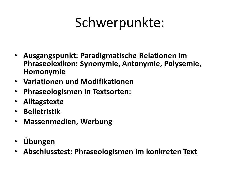 Schwerpunkte: Ausgangspunkt: Paradigmatische Relationen im Phraseolexikon: Synonymie, Antonymie, Polysemie, Homonymie.