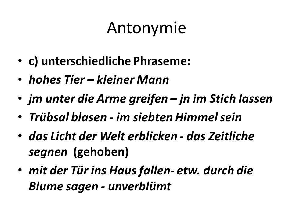 Antonymie c) unterschiedliche Phraseme: hohes Tier – kleiner Mann