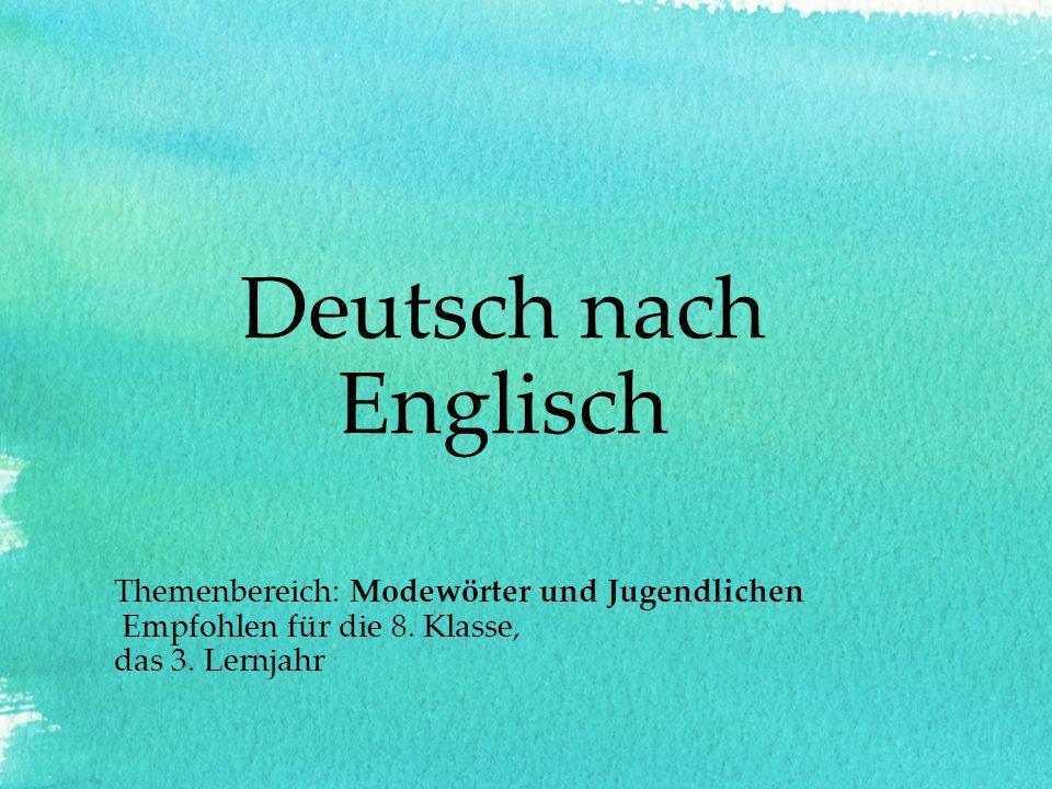 Deutsch nach Englisch Themenbereich: Modewörter und Jugendlichen