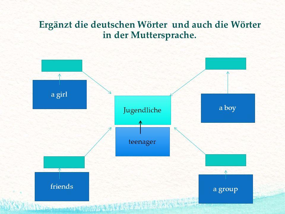 Ergänzt die deutschen Wörter und auch die Wörter in der Muttersprache.