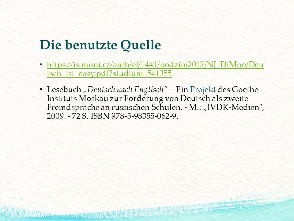 Die benutzte Quelle https://is.muni.cz/auth/el/1441/podzim2012/NJ_DiMno/Deu tsch_ist_easy.pdf studium=541355.