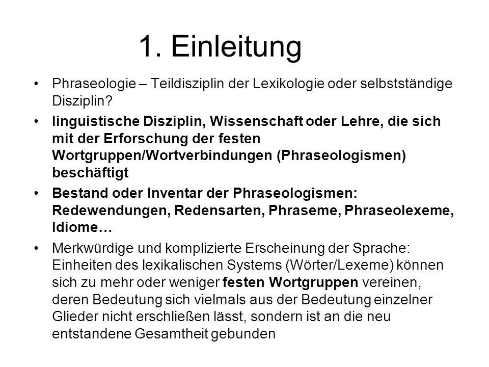 1. Einleitung Phraseologie – Teildisziplin der Lexikologie oder selbstständige Disziplin